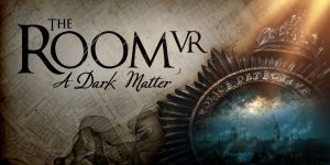 The Room VR: A Dark Matter (PS4, PSVR, PSN)