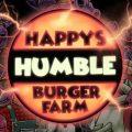 Happy's Humble Burger Farm – főzés és horror belső nézetben